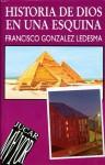 Historia de Dios en una esquina - Francisco González Ledesma