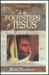 In the Footsteps of Jesus: One Man's Journey Through the Life of Christ - Bruce Marciano, Bruce Marchiano