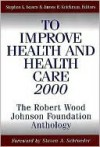 To Improve Health and Health Care 2000: The Robert Wood Johnson Foundation Anthology - Stephen L. Isaacs, James R. Knickman