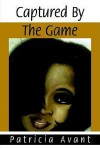 Captured by the Game - Patricia Avant