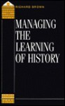 Managing The Learning Of History (Quality In Secondary Schools & Colleges Series) - Richard Brown