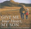Give Me Your Heart, My Son - Richard Wheeler, Norm Wakefield, Bob Welch, S.M. Davies