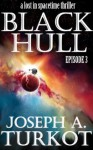 Black Hull: Episode 3 - Joseph A. Turkot