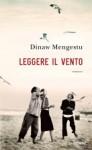 Leggere il vento - Dinaw Mengestu, Isabella Vaj