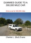 DUMMIES GUIDE TO A 300,000 MILE CAR (CARS) - Charles Evans