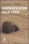 Sopravvivere alla crisi. Sette lezioni di vita - Jacques Attali, E. Bitossi