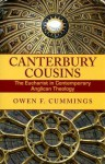 Canterbury Cousins: The Eucharist in Contemporary Anglican Theology - Owen F. Cummings
