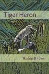 Tiger Heron - Robin Becker