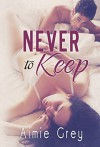 Never to Keep - Aimie Grey