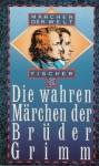 Die wahren Märchen der Brüder Grimm - Jacob Grimm, Wilhelm Grimm, Heinz Rölleke