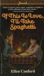 If This is Love, I'll Take Spaghetti - Ellen Conford