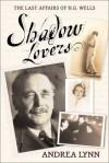 Shadow Lovers: The Last Affairs Of H. G. Wells - Andrea Lynn, Cheryl Chapman