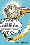 The Truth Behind the Rock: Everything You Never Wanted to Know about Engagements . . . Until Now - Jessica Kaminsky