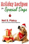 Holiday Treat Recipes for Special Dogs - Neil S. Plakcy