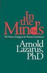 In the Mind's Eye: The Power of Imagery for Personal Enrichment - Arnold A. Lazarus