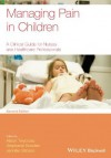 Managing Pain in Children: A Clinical Guide for Nurses and Healthcare Professionals - Alison Twycross, Stephanie Dowden, Jennifer Stinson