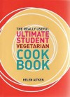 Ultimate Vegetarian Student Cookbook (Really Useful Ultimate) - Helen Aitken