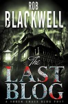 The Last Blog: A Short Story (The Soren Chase Series) - Rob Blackwell