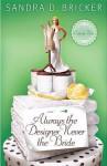 Always the Designer, Never the Bride - Sandra D. Bricker