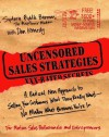 Uncensored Sales Strategies: A Radical New Approach to Selling Your Customers What They Really Want-No Matter What Business You're In - Dan S. Kennedy