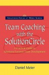 Team Coaching with the Solution Circle - Daniel R. Meier