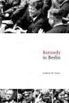 Kennedy in Berlin - Andreas W. Daum