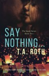 Say Nothing... (The Speak Series) (Volume 2) by T.A. Roth (2015-11-26) - T.A. Roth