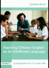 Teaching Children English as an Additional Language: A Programme for 7-11 Year Olds - Caroline Scott