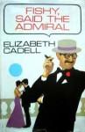 Fishy, Said The Admiral - Elizabeth Cadell