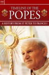 Timeline of the Popes : A History from St Peter to Francis I -- Rome, Vatican, Catholic, Cardinal, Papal Election, John Paul I, John Paul II, Benedict XVI - Gordon Kerr