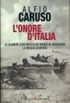L'onore d'Italia: El Alamein, così Mussolini mandò al massacro la meglio gioventù - Alfio Caruso