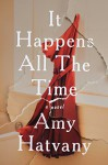 It Happens All the Time: A Novel - Amy Hatvany
