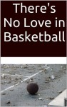 There's No Love in Basketball: Ballers Downlow (A Slam Dunk, Deep and Hard) - Randall Eisenhorn, Ethan Scarsdale