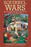 Squirrel Wars: Backyard Wildlife Battles & How to Win Them - George H. Harrison, Kit Harrison
