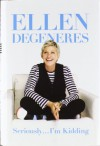 Seriously...I'm Kidding - Ellen DeGeneres