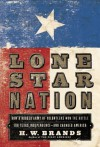 Lone Star Nation: How a Ragged Army of Volunteers Won the Battle for Texas Independence - and Changed America - H.W. Brands