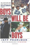 Boys Will Be Boys: The Glory Days and Party Nights of the Dallas Cowboys Dynasty - Jeff Pearlman