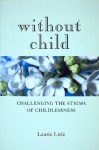 Without Child: Challenging the Stigma of Childlessness - Laurie Lisle