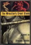 The Wrestler's Cruel Study - Stephen Dobyns