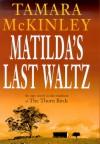 Matilda's Last Waltz - Tamara McKinley