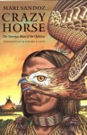 Crazy Horse: The Strange Man of the Oglalas - Mari Sandoz, Stephen B. Oates