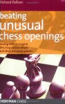 Beating Unusual Chess Openings: Dealing With the English, Reti, King's Indian Attack and Other Annoying Systems - Richard Palliser