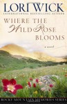 Where the Wild Rose Blooms - Lori Wick
