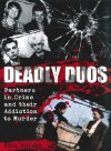 Deadly Duos: Partners in Crime and their Addiction to Murder - Paul Roland