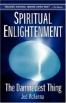 Spiritual Enlightenment: The Damnedest Thing - Jed McKenna