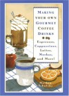 Making Your Own Gourmet Coffee Drinks: Espressos, Cappuccinos, Lattes, Mochas, and More! - Mathew Tekulsky