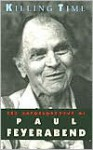 Killing Time: The Autobiography of Paul Feyerabend - Paul Karl Feyerabend
