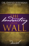 The Handwriting On The Wall: Secrets From The Prophecies Of Daniel - David Jeremiah, Carole C. Carlson