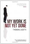 My Work Is Not Yet Done - Thomas Ligotti