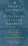 An Arab's Journey to Colonial Spanish America: The Travels of Elias Al-Musili in the Seventeenth Century[1st Time Paper] - Elias Al-Musili, Caesar E. Farah